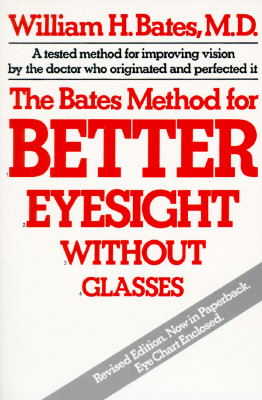 The Bates Method for Better Eyesight Without Glasses/With Eye Chart By Bates, William Horatio