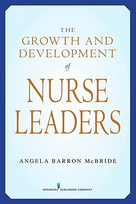 The Growth and Development of Nurse Leaders By McBride, Angela Barron